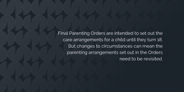 How final are Parenting Orders?